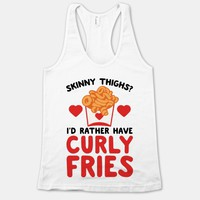 Skinny Thighs? I'd Rather Have Curly Fries