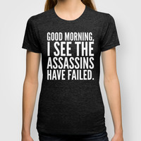 Good morning, I see the assassins have failed. (Black) T-shirt by CreativeAngel | Society6