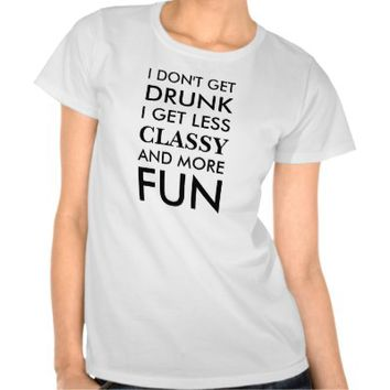 Women's I don't get drunk I get less classy and mo from Zazzle.com