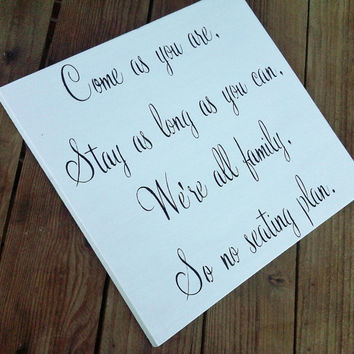 "Wedding Signs - Seating Plan ""Come as you are, Stay as long as you can, We're all family, So no seating plan"""