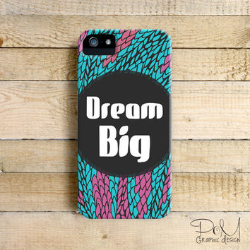 Dream Big -  iPhone 5/5c case, iPhone 4/4s case, Samsung Galaxy S3/S4