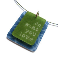 do what you love necklace shrinky dink by MarciMolinaDesigns