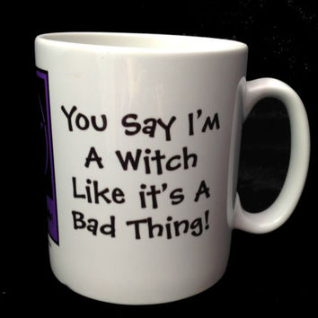 You Say I'm a Witch Like it's a Bad Thing! Pagan Wiccan Mugs by Cheeky Witch