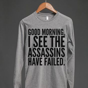 Good morning, I see the assassins have failed. Long Sleeve T-Shirt (IDD261525)