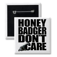 Honey Badger Don't Care Button from Zazzle.com