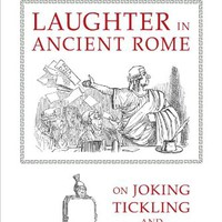 Laughter in Ancient Rome: On Joking, Tickling, and Cracking Up (Sather Classical Lectures) Hardcover