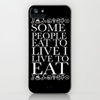 I LIVE TO EAT iPhone & iPod Case by Sara Eshak