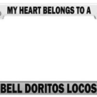 MY HEART BELONGS TO A TACO BELL DORITOS LOCOS TACO Tag License Plate Frame