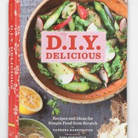 D.I.Y. Delicious: Recipes And Ideas For Simple Food From Scratch By Vanessa Barrington - Urban Outfitters