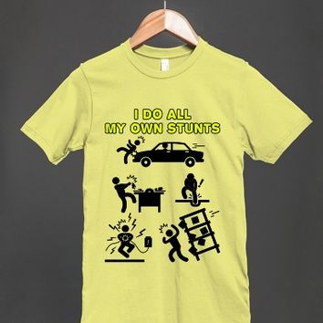 I Do All My Own Stunts - Accident Prone Humor - Unisex T Shirt - other styles and colors are available
