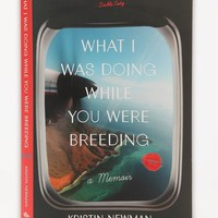 What I Was Doing While You Were Breeding: A Memoir By Kristin Newman - Urban Outfitters
