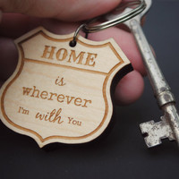 Home Is Wherever I'm With You KEYCHAIN