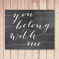 You Belong With Me Chalkboard Printable Wall Art, Art Print, Instant Download, Home Decor, Wedding, Engagement, Valentines, Nursery YBWM