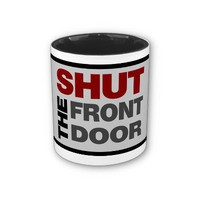 Shut the Front Door Coffee Mugs from Zazzle.com