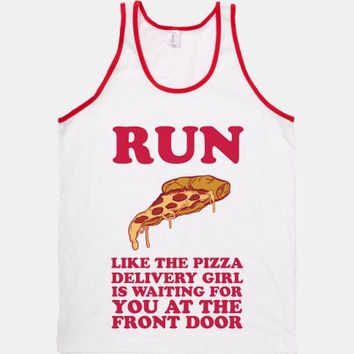 Run Like The Pizza Delivery Girl Is Waiting For You At The Front Door