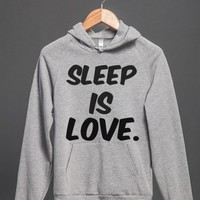 SLEEP IS LOVE.