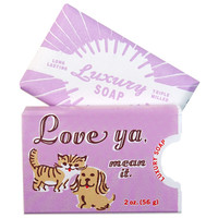 LOVE YA, MEAN IT. SOAP