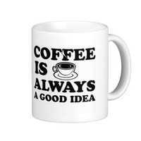 Coffee Is Always a Good Idea Coffee Mug