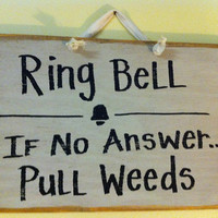 Ring Bell if no answer PULL WEEDS sign for garden by trimblecrafts