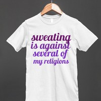 Sweating is Against Several of my Religions