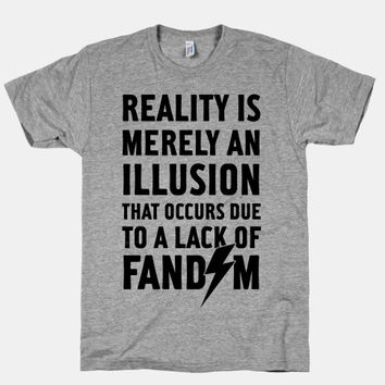Reality Is Merely An Illusion That Occurs Due To Lack Of Fandom