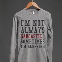 I'M NOT ALWAYS SARCASTIC SOMETIMES I'M SLEEPING LONG SLEEVE T-SHIRT ID7261841