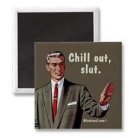 Chill out, slut magnet from Zazzle.com
