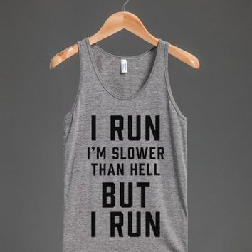 I Run. I'm Slower Than Hell, But I Run.