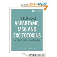 The Truth About Aspartame, MSG and Excitotoxins [Kindle Edition]