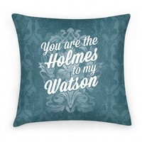 You Are The Holmes To My Watson