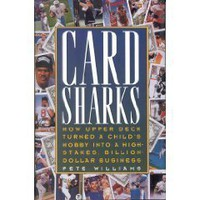 Card Sharks: How Upper Deck Turned a Childs Hobby into a High-Stakes, Billion-Dollar Business