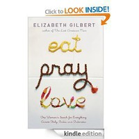 Eat, Pray, Love: One Woman's Search for Everything Across Italy, India and Indonesia [Kindle Edition]