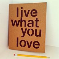 Live What You Love Customized Notebook Recycled by dipdadipdesign