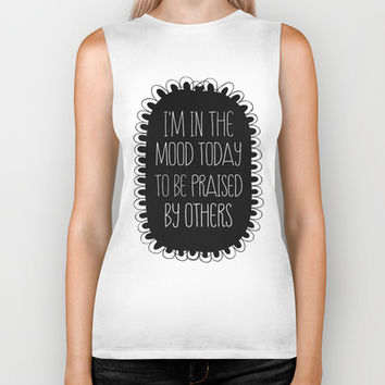 i'm in the mood today to be praised by others Biker Tank by Sara Eshak | Society6