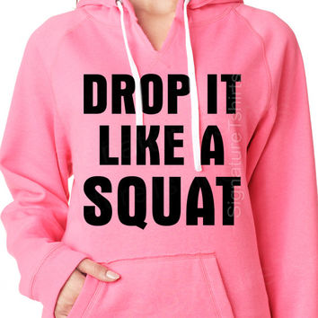 Drop it like a squat - Slouchy Hooded Sweatshirt Hoodie Womens sweater fitness gym workout shirt Birthday gift soft Christmas gift crossfit