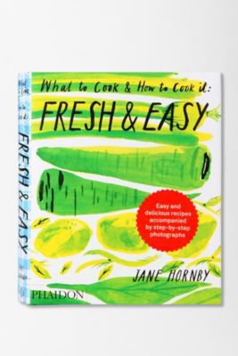 Fresh and Easy: What To Cook and How To Cook It