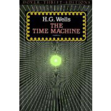 The Time Machine : H. G. Wells : 9780486284729