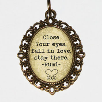 Rumi Quote Necklace, Close Your Eyes, Fall In Love, Stay There, Oval Pendant