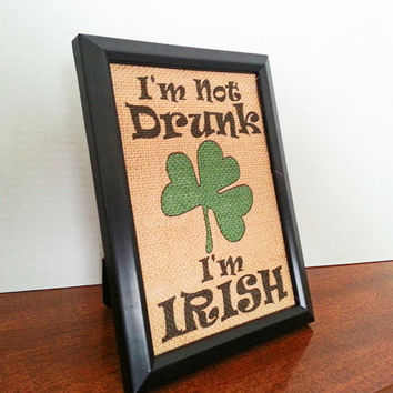 I'm Not Drunk I'm Irish 5x7 Framed Burlap Print