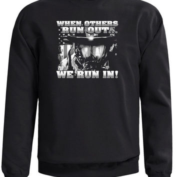 """Firefighter Sweatshirt that says """"When Others Are Running Out, We Run In"""". Great Firefighter Tribute Sweatshirt."""