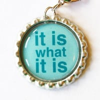 It is what it is, Charm, Zipper Charm, Zipper Pull, Purse Charm, Blue
