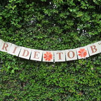 Bride To Be Sign / Bride To Be Sign / Bridal Banner / Bridal Sign / Wedding Banner / Wedding Photo Prop / Bride To Be Garland /