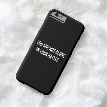 You Are Not Alone In Your Battle iPhone 6 Case