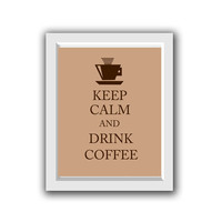 INSTANT DOWNLOAD - Keep Calm and Drink Coffee - 8x10 Fine Art Print - Coffee Lovers Gift - Wall Art Decor, Kitchen Print, Printable Kitchen