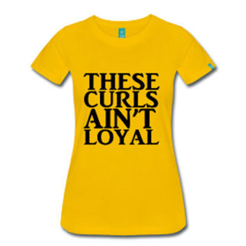 These Curlz Ain't Loyal Women's Natural Hair Fitted T-Shirt - Yellow