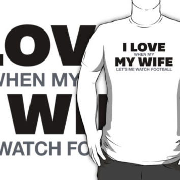 Funny 'I Love When My Wife Let's Me Watch Football' T-Shirt