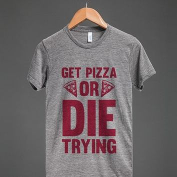 Get Pizza Or Die Trying