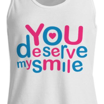 Tank Top Women You Deserve My Smile Typographic Design Love Quote created by Rudimencial Design | Print All Over Me