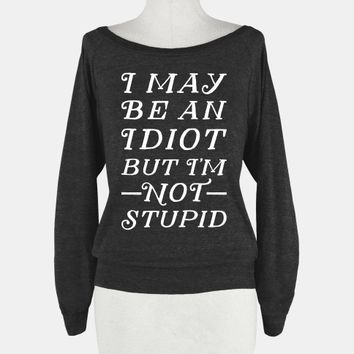 I May Be An Idiot But I'm Not Stupid