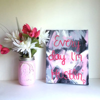 Every day I'm hustlin'  motivational acrylic canvas painting for office, dorm room, or home decor